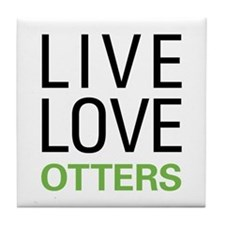 Live Love Otters Tile Coaster