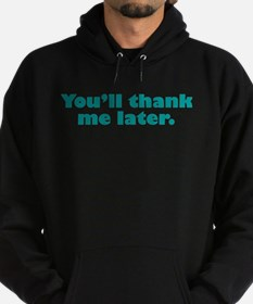 You'll Thank Me Hoodie (dark)