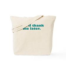 You'll Thank Me Tote Bag