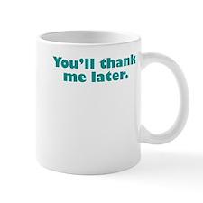 You'll Thank Me Mug