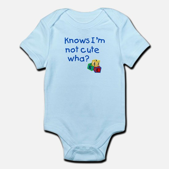 Know's I'm not cute wha? Infant Bodysuit