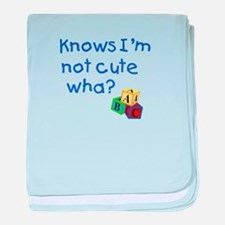 Know's I'm not cute wha? baby blanket