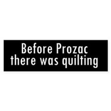 Before Prozac There Was Quilt Car Sticker
