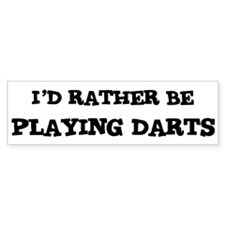 Rather be Playing Darts Bumper Bumper Sticker