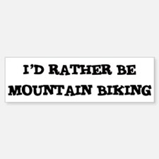 Rather be Mountain Biking Bumper Bumper Bumper Sticker