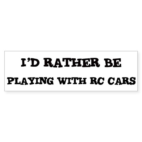 Rather be Playing with RC Car Bumper Sticker