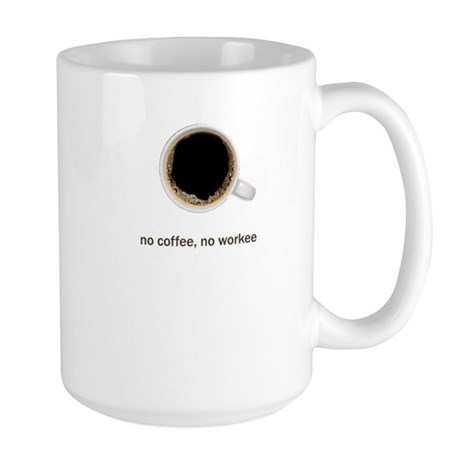 No Coffee No Workee Large Mug