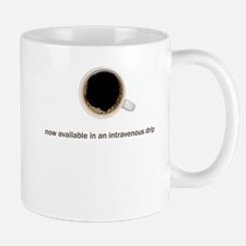 Now Available In An Intravenous Drip - Mug