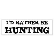Rather be Hunting Bumper Bumper Sticker