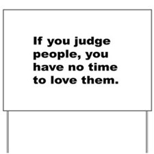 Quote on Judging People Yard Sign