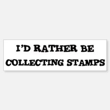 Rather be Collecting Stamps Bumper Bumper Bumper Sticker