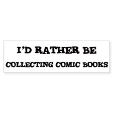 Rather be Collecting Comic Bo Bumper Bumper Sticker