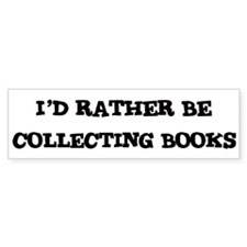 Rather be Collecting Books Bumper Bumper Sticker