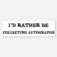 Rather be Collecting Autograp Bumper Bumper Bumper Sticker