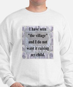 I HAVE SEEN THE VILLAGE... Sweatshirt