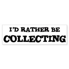 Rather be Collecting Bumper Bumper Sticker