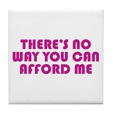 You Can't Afford Me Tile Coaster