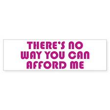 You Can't Afford Me Bumper Bumper Sticker
