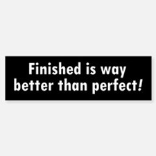 Finished is Way Better Than P Bumper Bumper Sticker