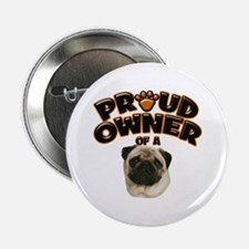 "Proud Owner of a Pug 2.25"" Button"