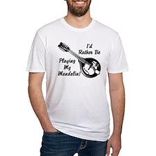 Rather Be Playing My Mandolin Shirt
