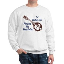 Rather Be Playing My Mandolin Sweatshirt