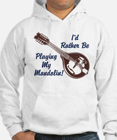 Rather Be Playing My Mandolin Hoodie