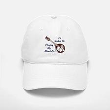 Rather Be Playing My Mandolin Baseball Baseball Cap