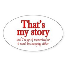 That's my story... Oval Decal