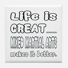 Life is great. Mixed Martial Arts mak Tile Coaster