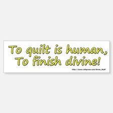 To Quilt is Human Bumper Bumper Sticker