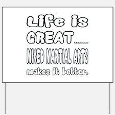 Life is great. Mixed Martial Arts makes Yard Sign