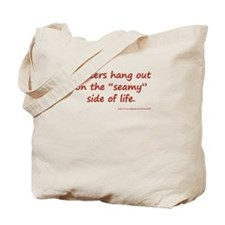 "The ""Seamy"" Side of Life Tote Bag"