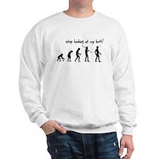 Stop Looking At My Butt Evolu Sweatshirt