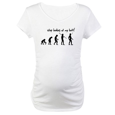 Stop Looking At My Butt Evolu Maternity T-Shirt