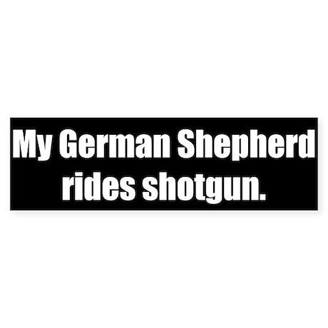 My German Shepherd rides shotgun (Bumper Sticker)