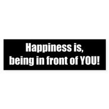 Happiness is, being in front of YOU!
