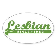 Lesbian Since 1982 Oval Decal