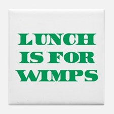 Lunch Is For Wimps Tile Coaster
