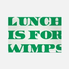 Lunch Is For Wimps Rectangle Magnet