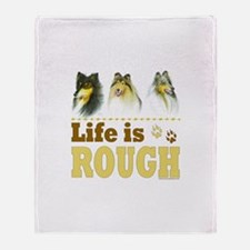 Life is Rough (Collie) Throw Blanket