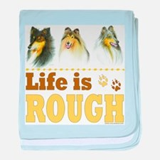 Life is Rough (Collie) baby blanket