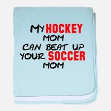 My Hockey Mom Can Beat Up You baby blanket