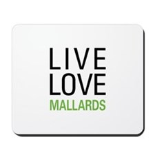 Live Love Mallards Mousepad