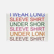 I WEAR LONG SLEEVE SHIRTS Magnets