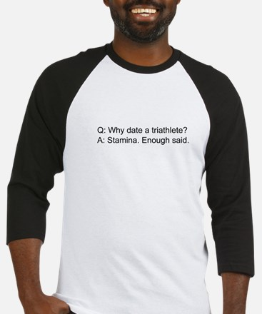 Why date a triathlete? Baseball Jersey