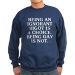 Being an ignorant bigot Sweatshirt (dark)