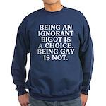 Being an ignorant bigot Sweatshirt (dark)