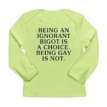 Being an ignorant bigot Long Sleeve Infant T-Shirt