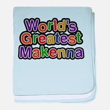 Worlds Greatest Makenna baby blanket
